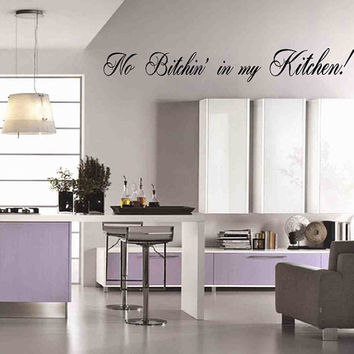 No Bitchin' in my Kitchen Wall Decal - Kitchen - Wall Art - High Quality Wall Decal - Wall Decor for the Home