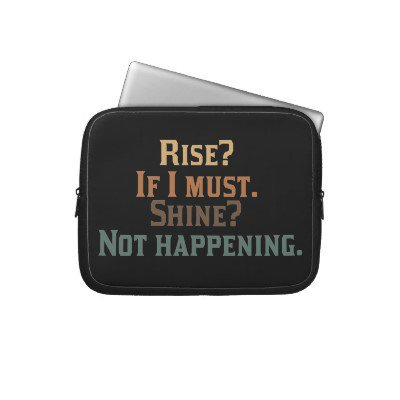 Funny Rise and Shine? Laptop Sleeves from Zazzle.com