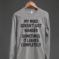 My Mind Doesn't Just Wander Sometimes It Leaves Completely