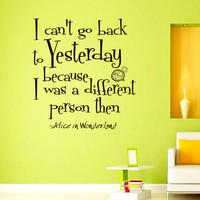 Wall Decals Alice in Wonderland Quote Decal I Cant go Back to Yesterday Sayings Sticker Vinyl Decals Wall Decor Murals Z316