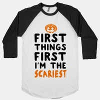 First Things First, I'm The Scariest