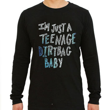 Teenage Dirtbag lyric for long sleeved Mens and long sleeved Girls