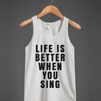 LIFE IS BETTER WHEN YOU SING TANK TOP (ID6151905) | Tank Top | Skreened