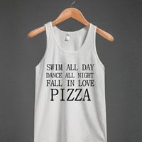 SWIM ALL DAY DANCE ALL NIGHT FALL IN LOVE PIZZA | Tank Top | Skreened