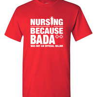 Funny Nursing Shirt Badass College University RN Nursing Student Mens Ladies Womens Great Gift Idea Funny Shirt Trendy Modern Humor B-443