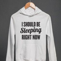 I Should Be Sleeping Right Now-Unisex White Hoodie
