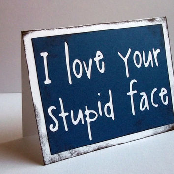 I love your stupid face - Doctor Who inspired Tardis Blue Card