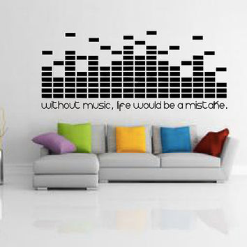 Without Music Life Would Be A Mistake Wall Decal - DJ Decal - Equalizer - Music - MacBook - Studio Decor - High Quality Vinyl Graphic