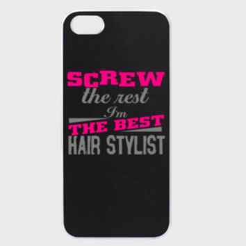 Screw the Rest, I'm the Best Hair Stylist! iPhone 5/5S Case