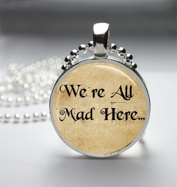 Round Glass Bezel Pendant We're All Mad Here Pendant Alice In Wonderland Necklace Photo Pendant Art Pendant With Silver Ball Chain (A3765)