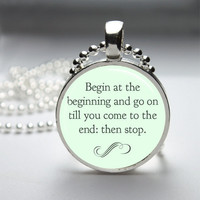 Round Glass Bezel Pendant Begin At The Beginning Pendant Alice In Wonderland Necklace Photo Pendant Art Pendant With Ball Chain (A3505)