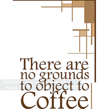 There Are No Grounds To Object To Coffee Quote Art Decor, Kitchen Decor, Funny Quote, Coffee Art, Photo Print, Modern Art, Word Art Print