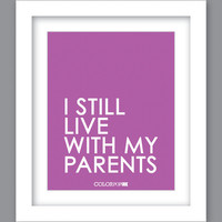Sale 25% Off - Print I Still Live With My Parents (8X10)