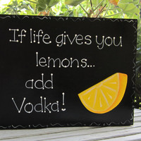 Hand Painted Wooden Sign, &quot;If life gives you lemons... add Vodka.&quot;