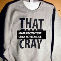 That Sh&amp;% Cray mature Sweatshirt Limited Print All Sizes s, m, l, xl, xxl, xxxl 0001