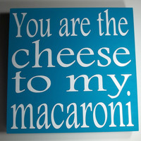 Cheese to my Macaroni  12x12 Wood Block