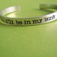 Firefly Bracelet -I&#x27;ll Be in My Bunk -Hand Stamped Cuff Bracelet