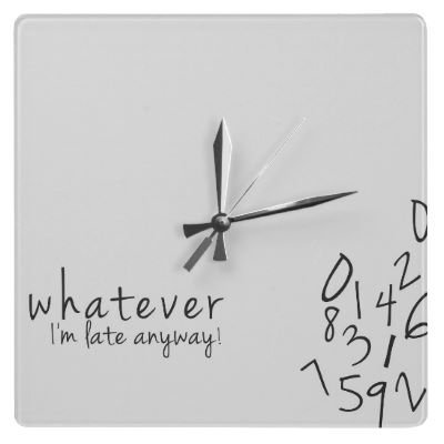 I'm late anyway funny wall Clock from Zazzle.com