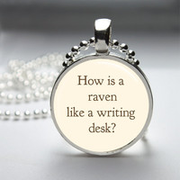 Round Glass Bezel Pendant  A Raven Like A Writing Desk Pendant Alice In Wonderland Necklace Photo Pendant Art Pendant Ball Chain (A3512)