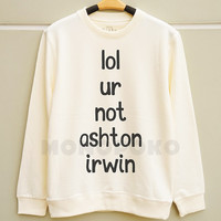 S M L -- lol ur not Ashton Irwin Shirts 5 Seconds of Summer Sweatshirt Tee Jumpers Long Sleeve Sweater Unisex Shirts Women Shirts Men Shirts