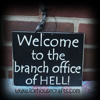 Welcome to the Branch Office Hell Sign for a little office humor