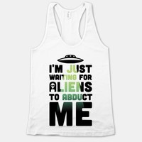 I'm Just Waiting For Aliens To Abduct Me