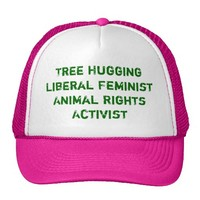 Tree Hugging Liberal Feminist Animal Rights Act...