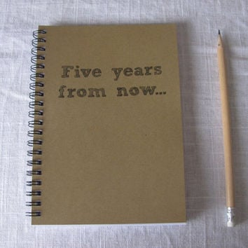 Five years from now...-   5 x 7 journal
