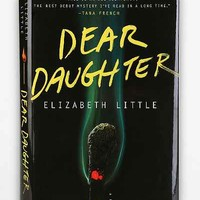 Dear Daughter: A Novel By Elizabeth Little - Urban Outfitters