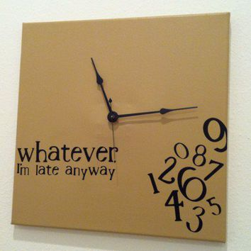 """whatever, I'm late anyway"" Clock Lite Brown"