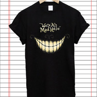 We're ah mad here,alice in wonderland popular item T Shirt Mens S-2XL and T Shirt Womens Size S-2XL by Dicakno