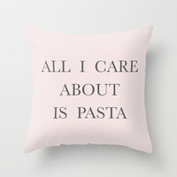 All I care about is Pasta Throw Pillow by Deadly Designer