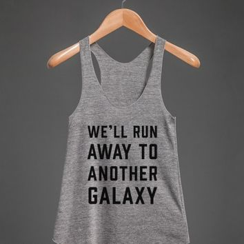 We'll Run Away To Another Galaxy