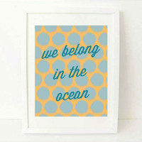 love quote art print - We Belong in the Ocean - 8x10 - orange and blue beach home decor