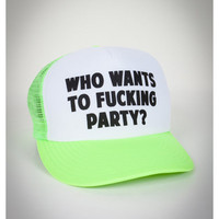 &#x27;Who Wants To Fucking Party?&#x27; Trucker Hat