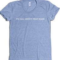 I'm all about that Base-Female Athletic Blue T-Shirt