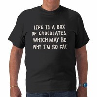 Life Is Like A Box of Chocolates Shirt from Zazzle.com