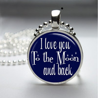 Round Glass Pendant Bezel Pendant I Love You To The Moon And Back Necklace Photo Pendant Art Pendant With Silver Ball Chain (A3750)