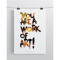 You Are A Work Of Art! Limited Edition Signed Print