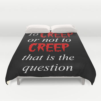 To CREEP or not to CREEP Duvet Cover by Simply Wretched | Society6