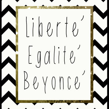 Liberté, Egalité, Beyoncé - Funny Quote, Black and White Chevron, Zig Zag Pattern, Printable Decor - Digital Graphics, INSTANT DOWNLOAD