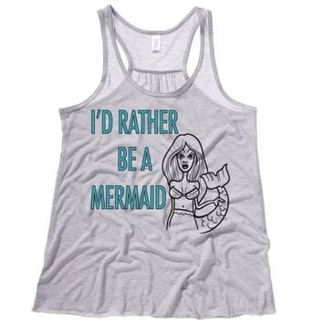 I'd Rather Be A Mermaid Womens Flowy Tank