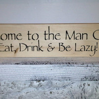 MAN CAVE Sign  &quot;Welcome to the Man Cave, Eat Drink &amp; Be Lazy&quot;  6x24, guy gift for garage, shed, bar, bedroom