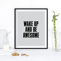 'Wake Up And Be Awesome' Print