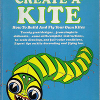 CREATE-A-KITE How to Build And Fly Your Own Kites