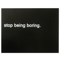 stop being boring poster