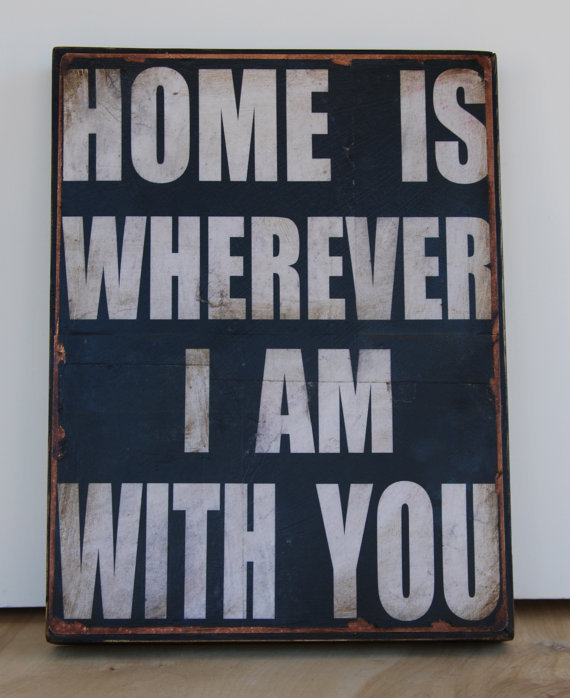 Home is wherever I am with you.  Print mounted on Tin 12&quot; x 16&quot;