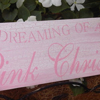 "Christmas Decoration Shabby Chic Sign -  ""I'm Dreaming of a Pink Christmas""  in shimmery crackled distressed pink & white"