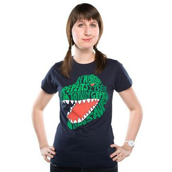 """If history repeats itself, I'm totally getting a dinosaur."" - Threadless.com - Best t-shirts in the world"