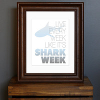 Shark Inspirational Typography Art Print - Live Every Week Like It&#x27;s Shark Week - 30 Rock, Motivational TV quote - geek gift - 8 x 10